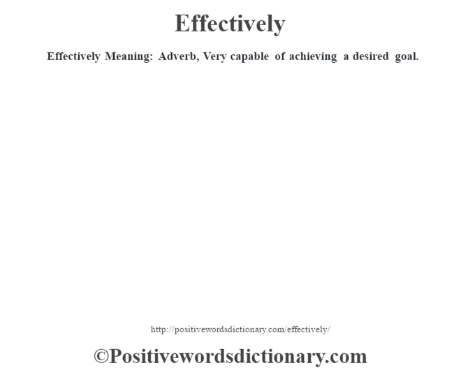 Effectively  Meaning: Adverb, Very capable of achieving a desired goal.