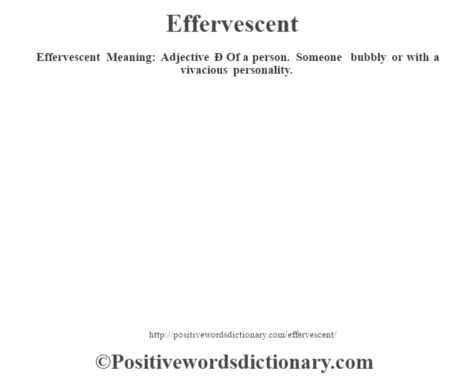Effervescent  Meaning: Adjective Ð Of a person.  Someone bubbly or with a vivacious personality.