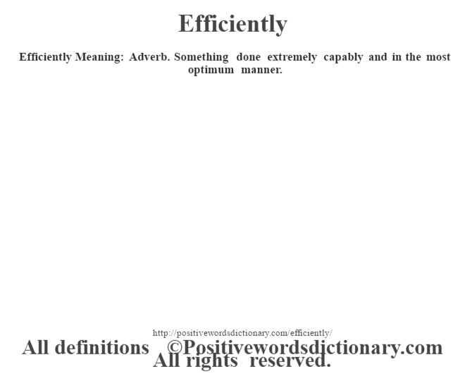 Efficiently  Meaning: Adverb. Something done extremely capably and in the most optimum manner.
