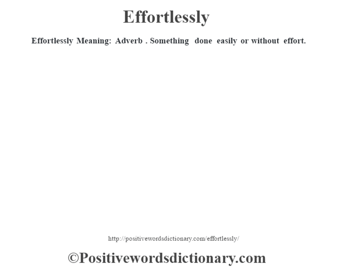 Effortlessly  Meaning: Adverb . Something done easily or without effort.