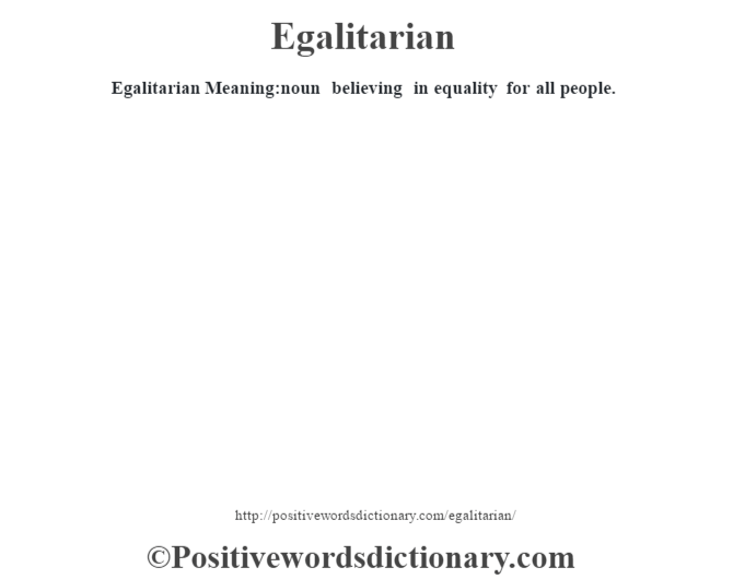 Egalitarian  Meaning:noun believing in equality for all people.