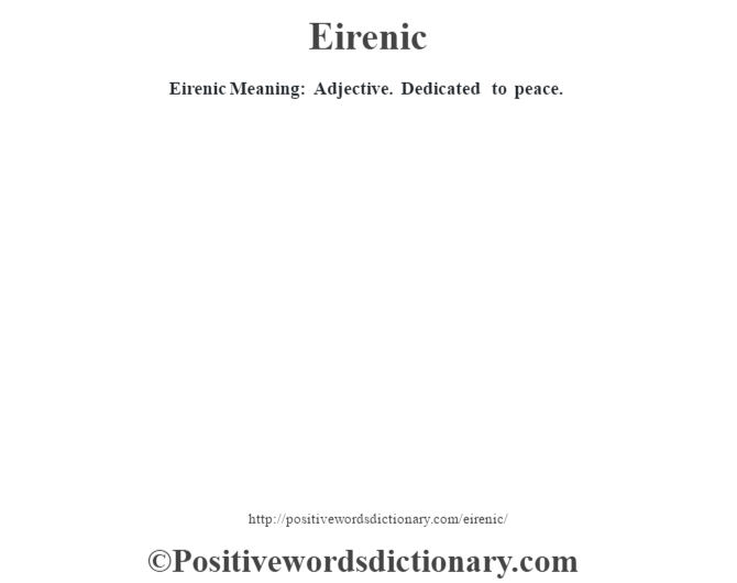 Eirenic  Meaning: Adjective. Dedicated to peace.