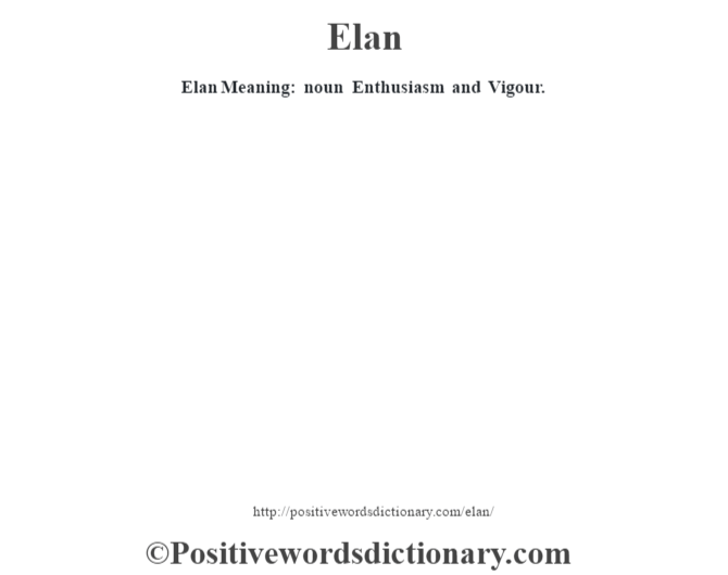 Elan  Meaning: noun Enthusiasm and Vigour.