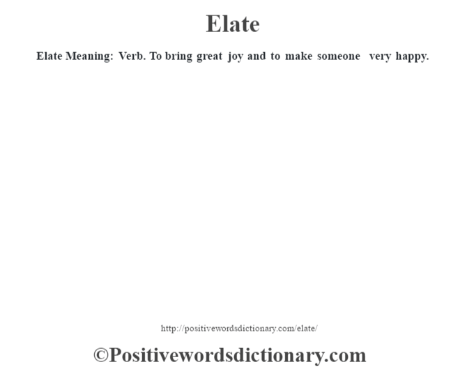 Elate  Meaning: Verb. To bring great joy and to make someone very happy.
