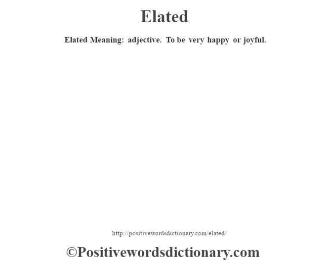 Elated  Meaning: adjective. To be very happy or joyful.