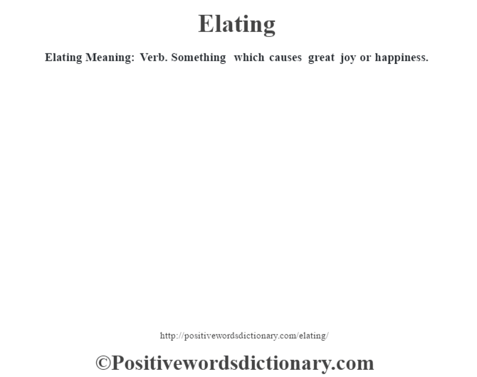 Elating  Meaning: Verb. Something which causes great joy or happiness.