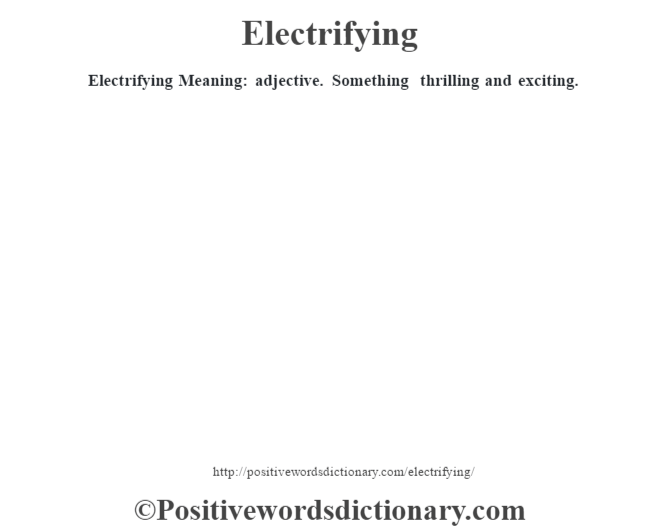 Electrifying  Meaning: adjective. Something thrilling and exciting.