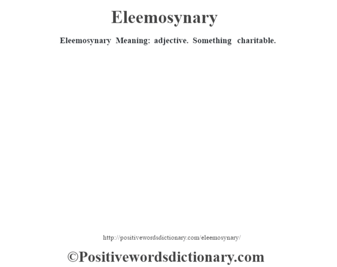 Eleemosynary  Meaning: adjective. Something charitable.