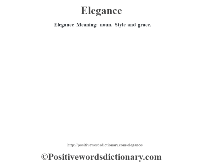 Elegance  Meaning: noun. Style and grace.