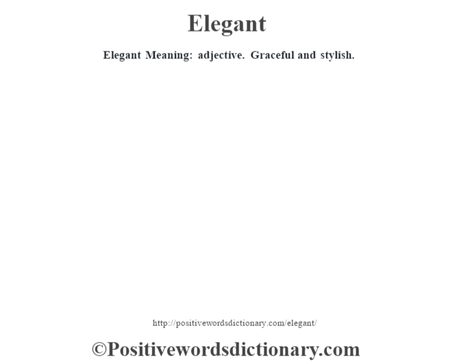 Elegant  Meaning: adjective. Graceful and stylish.