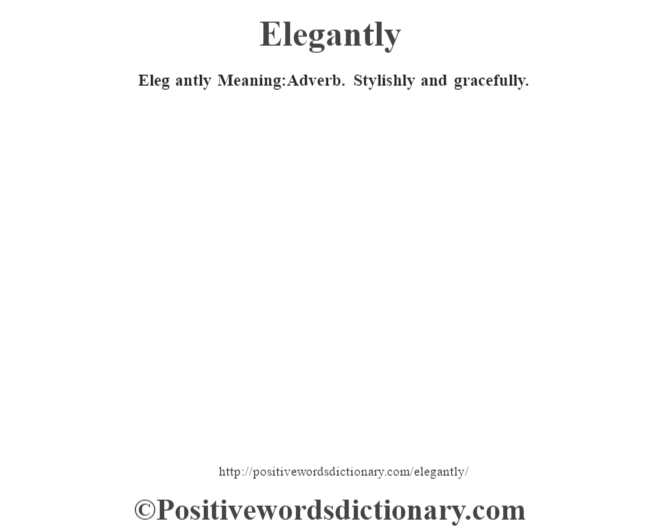Eleg antly  Meaning:Adverb. Stylishly and gracefully.