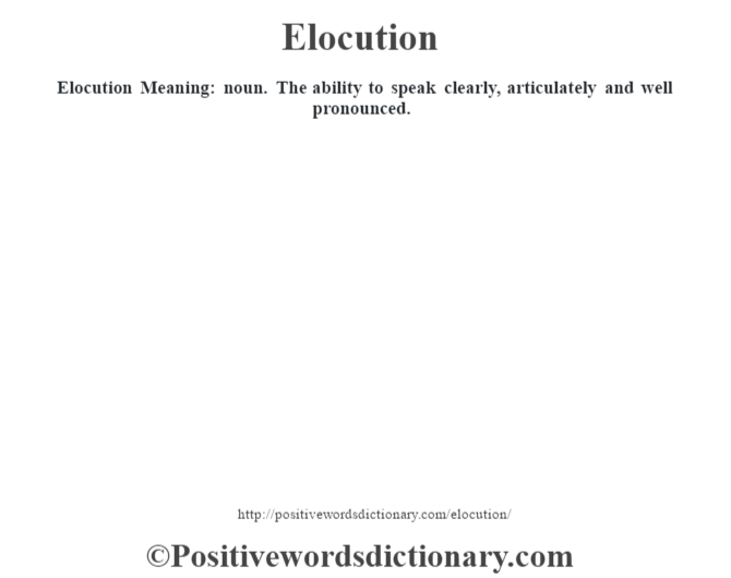 Elocution Meaning: Noun. The Ability To Speak Clearly, Articulately And  Well Pronounced.
