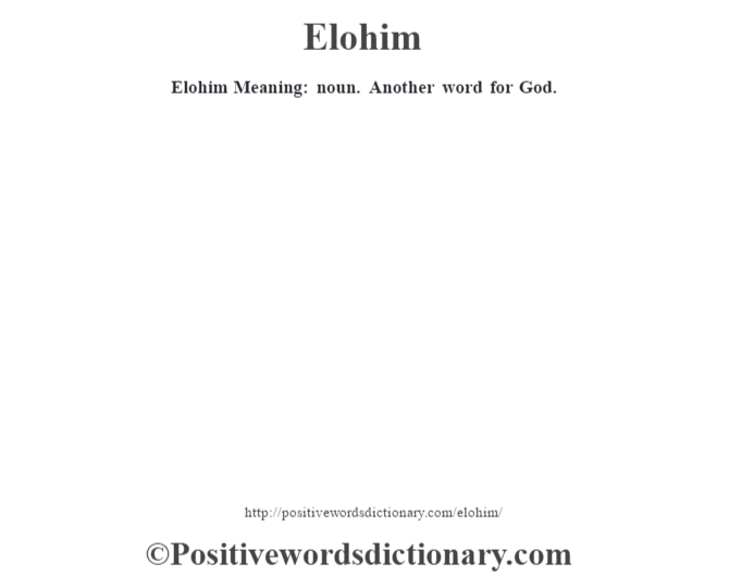 Elohim  Meaning: noun. Another word for God.