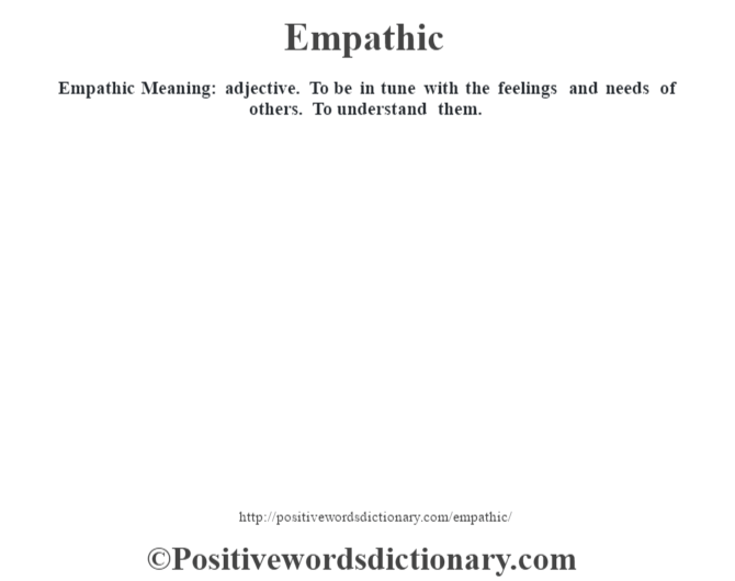 Empathic  Meaning: adjective. To be in tune with the feelings and needs of others. To understand them.