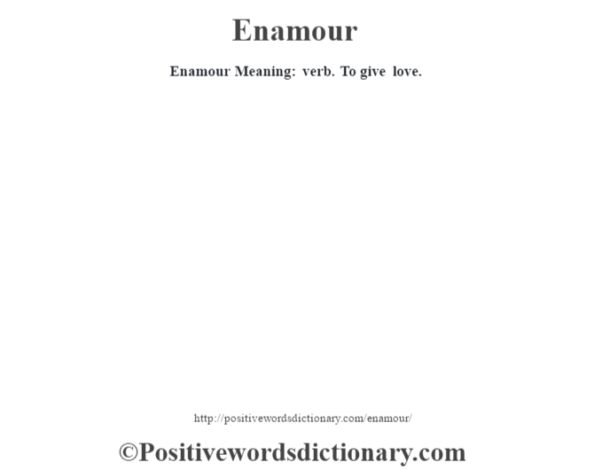 Enamour  Meaning: verb. To give love.