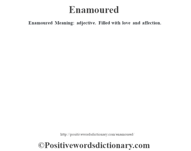 Enamoured  Meaning: adjective. Filled with love and affection.