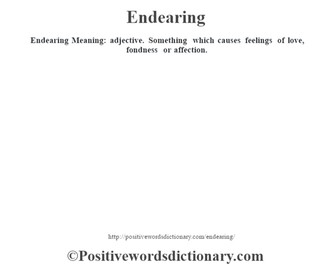 Endearing  Meaning: adjective. Something which causes feelings of love, fondness or affection.