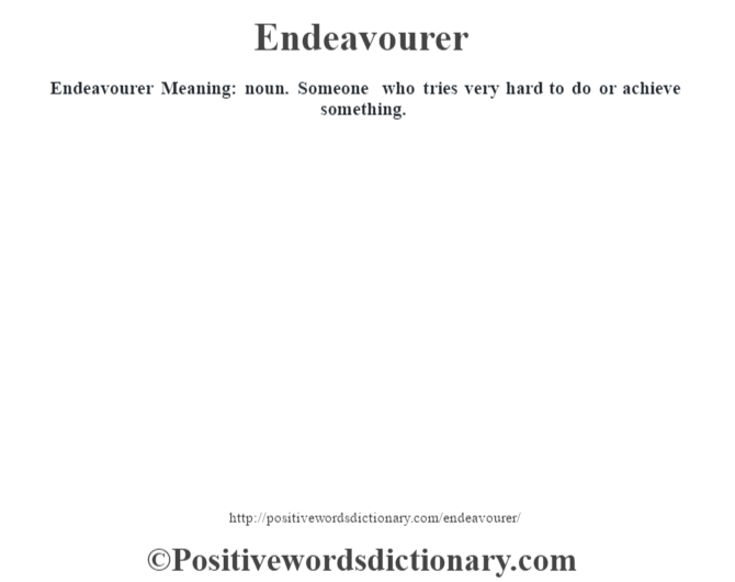 Endeavourer  Meaning: noun. Someone who tries very hard to do or achieve something.