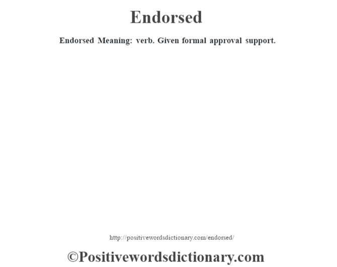 Endorsed  Meaning: verb. Given formal approval support.