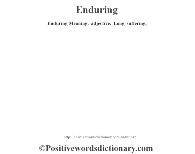 Enduring  Meaning: adjective. Long-suffering,