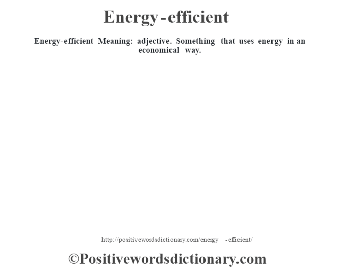 Energy Efficient Meaning: Adjective. Something That Uses Energy In An  Economical Way.
