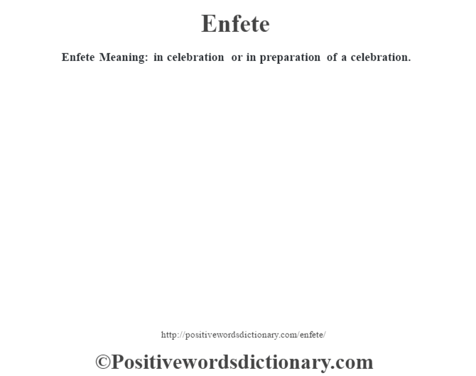 Enfete  Meaning: in celebration or in preparation of a celebration.