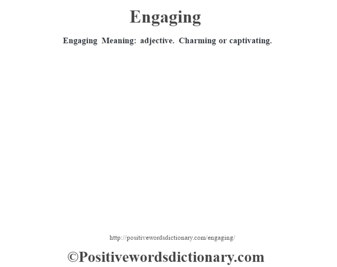 Engaging  Meaning: adjective. Charming or captivating.