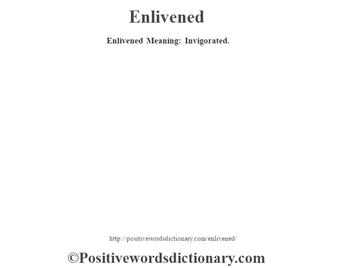 Enlivened  Meaning: Invigorated.