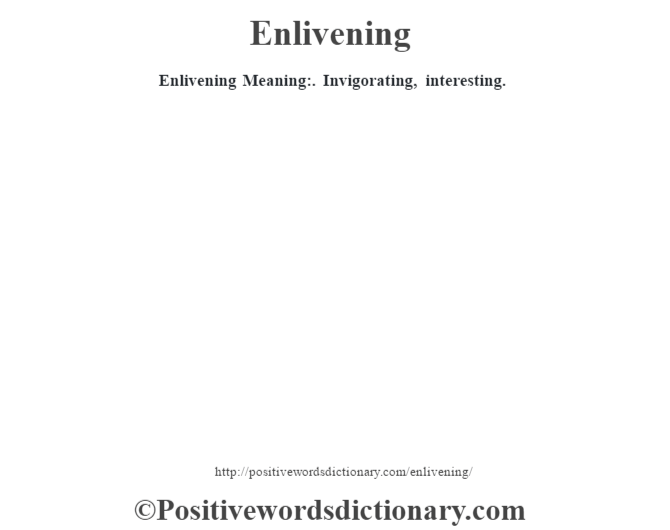 Enlivening  Meaning:. Invigorating, interesting.