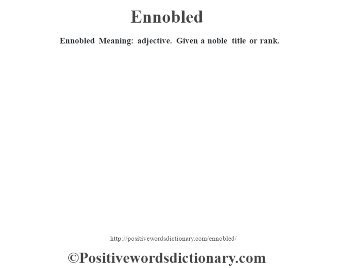 Ennobled  Meaning: adjective. Given a noble title or rank.