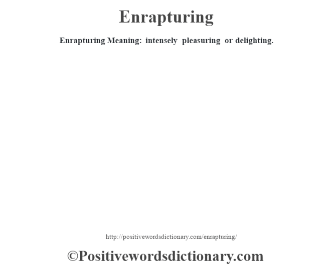 Enrapturing  Meaning: intensely pleasuring or delighting.