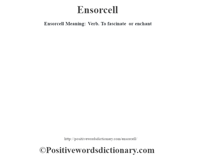 Ensorcell  Meaning: Verb. To fascinate or enchant