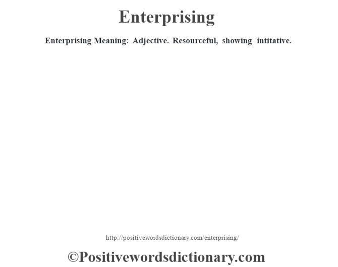 Enterprising  Meaning: Adjective. Resourceful, showing intitative.