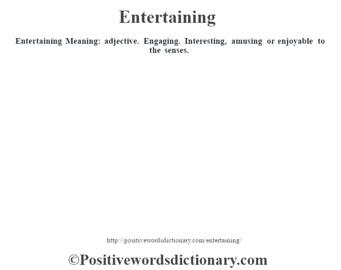Entertaining  Meaning: adjective. Engaging. Interesting, amusing or enjoyable to the senses.