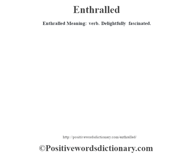 Enthralled  Meaning: verb. Delightfully fascinated.