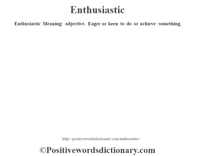 Enthusiastic  Meaning: adjective. Eager or keen to do or achieve something.