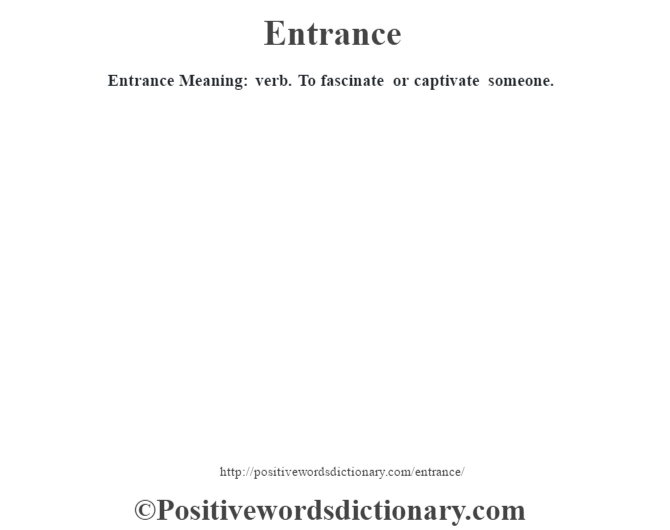 Entrance  Meaning: verb. To fascinate or captivate someone.
