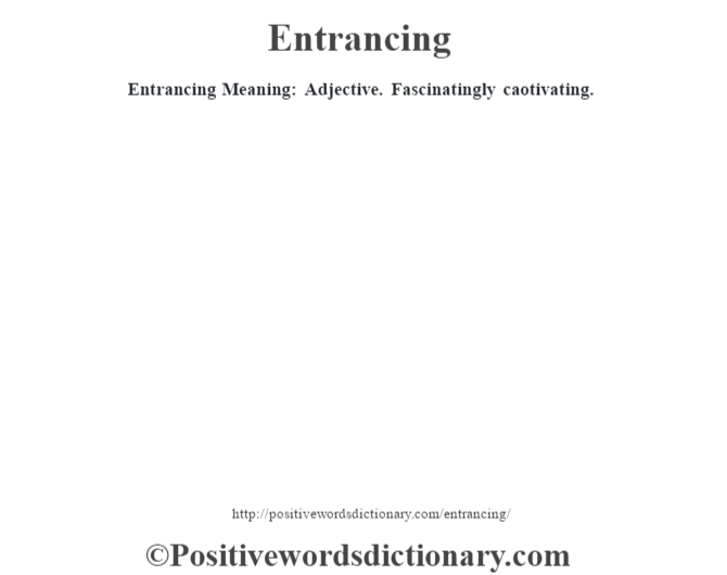 Entrancing  Meaning: Adjective. Fascinatingly caotivating.