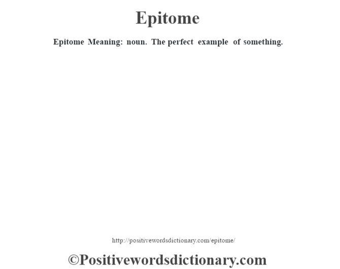 Epitome  Meaning: noun. The perfect example of something.