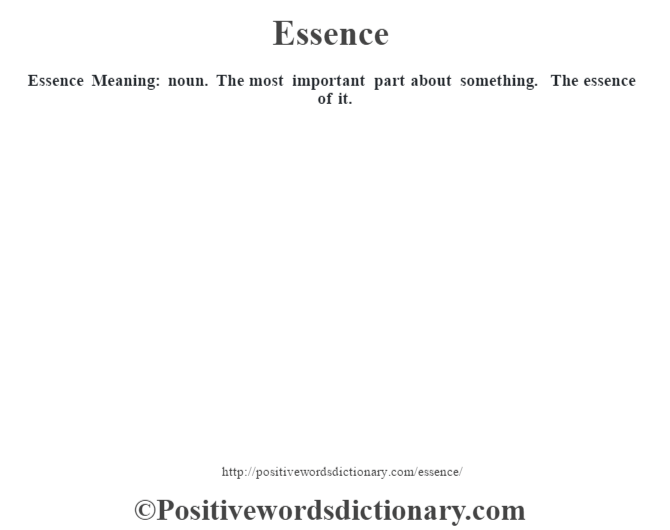 Essence  Meaning: noun. The most important part about something. The essence of it.
