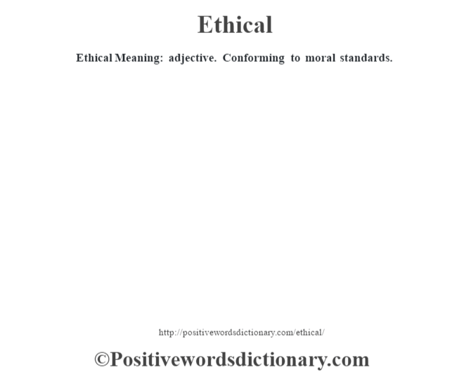 Ethical  Meaning: adjective. Conforming to moral standards.