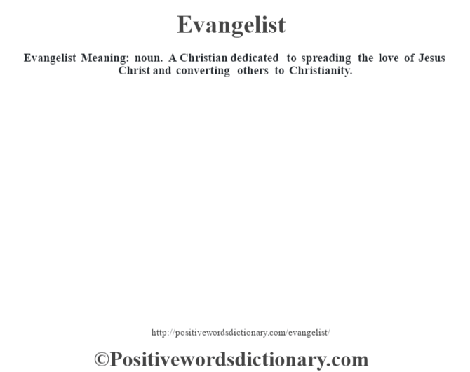 Evangelist  Meaning: noun. A Christian dedicated to spreading the love of Jesus Christ and converting others to Christianity.