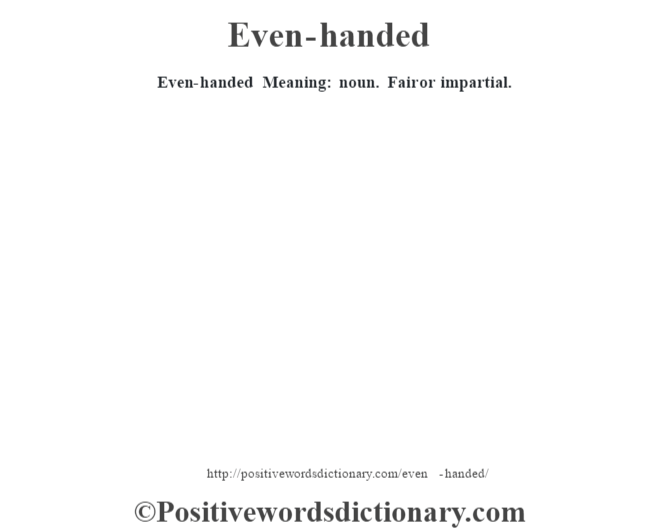 Even-handed  Meaning: noun. Fair or impartial.