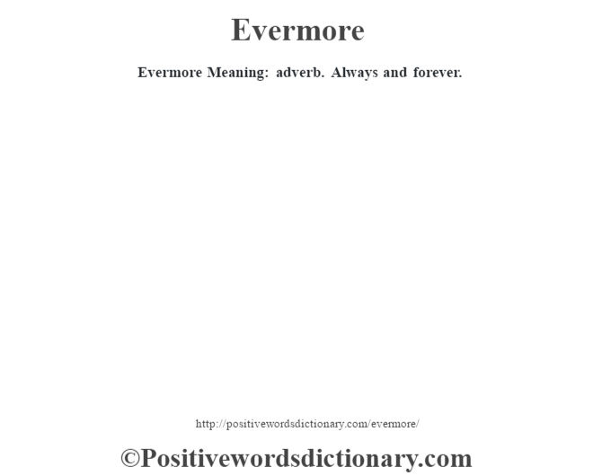 Evermore  Meaning: adverb. Always and forever.