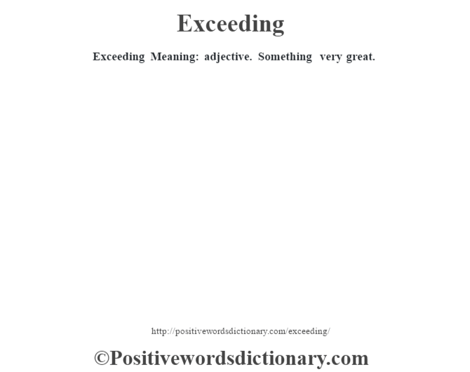 Exceeding  Meaning: adjective. Something very great.