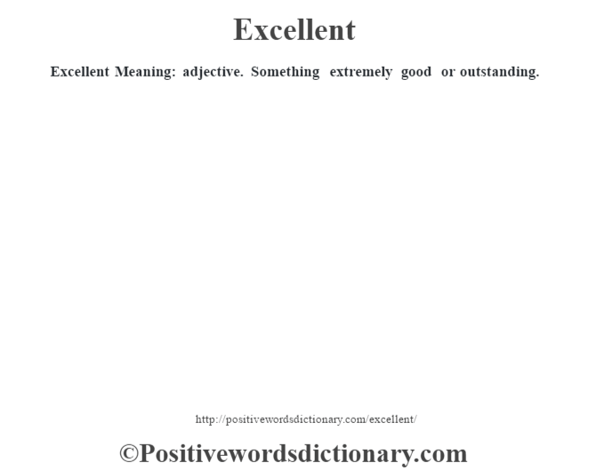 Excellent Meaning: Adjective. Something Extremely Good Or Outstanding.