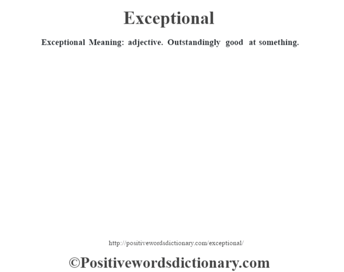 Exceptional  Meaning: adjective. Outstandingly good at something.