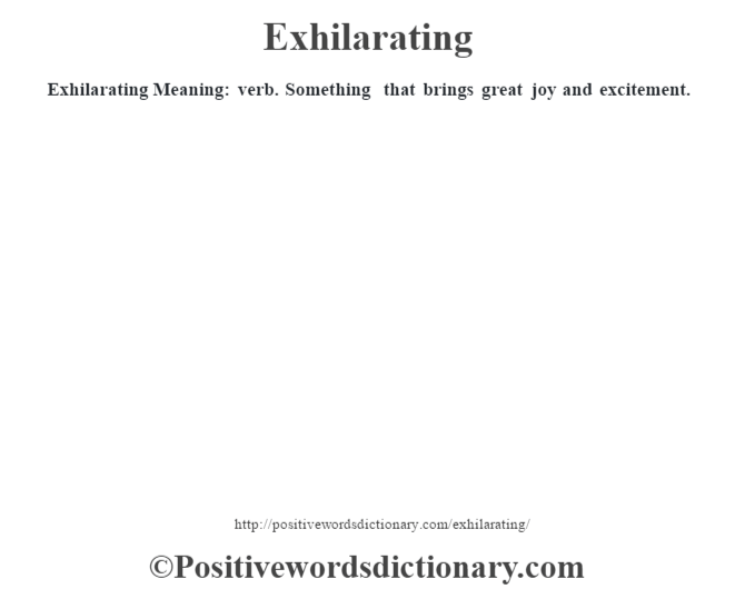 Exhilarating  Meaning: verb. Something that brings great joy and excitement.