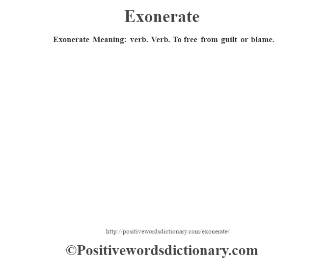 Exonerate  Meaning: verb. Verb. To free from guilt or blame.