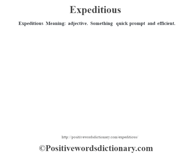 Expeditious  Meaning: adjective. Something quick prompt and efficient.